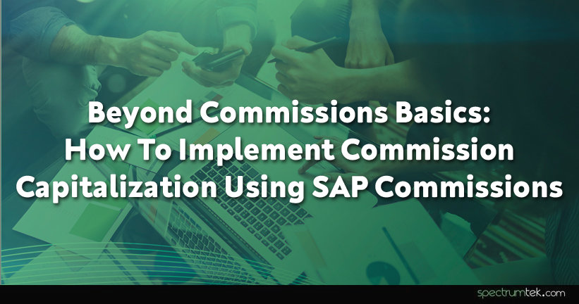Beyond Commissions Basics: How to Implement Commission Capitalization (ASC340-40) using SAP Commissions